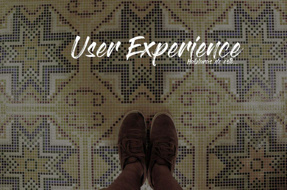 UX. User Experience. Algo de lo que todo el mundo hablará.